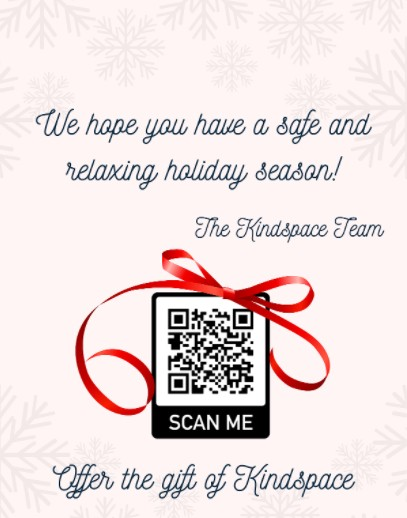 We hope you have a safe and relaxing holiday season. The Kindspace Team. Offer the gift of Kindspace