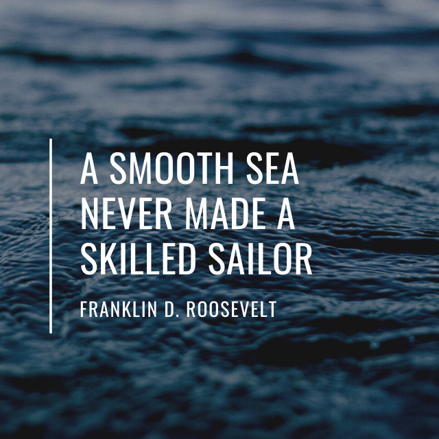 A smooth sea never made a skilled sailer - quote by Franklin D. Roosevelt