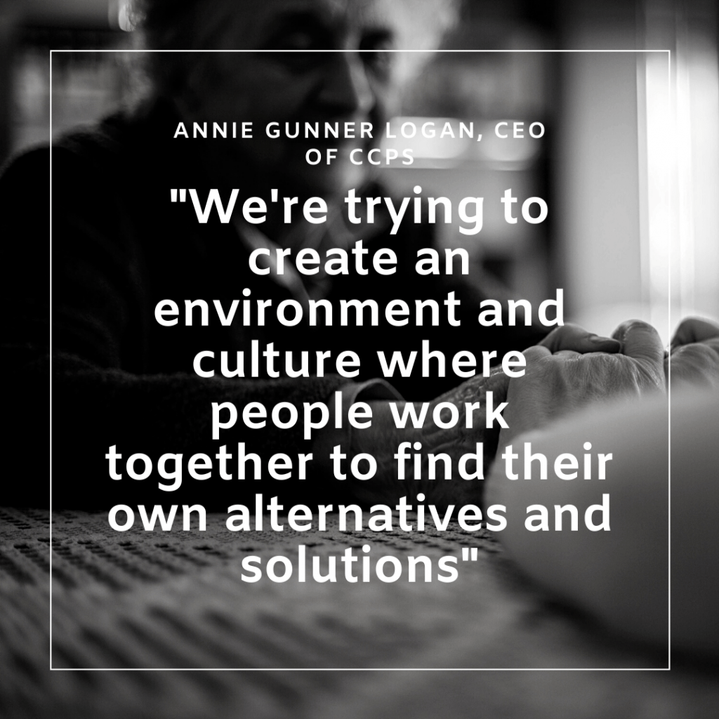 """Quote by Annie Gunner Logan (CEO of CCPS) """"We're trying to create an environment and culture where people work together to find their own alternatives and solutions."""""""