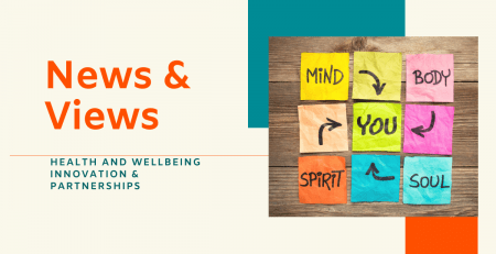 News & Views - Health and Wellbeing Innovation and Partnerships